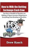 How to Milk the Betting Exchange Cash Cow