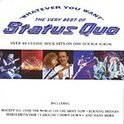 Whatever You Want : The Very Best Of Status Quo