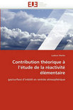 Contribution Theorique A L''Etude de La Reactivite Elementaire