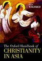 The Oxford Handbook of Christianity in Asia