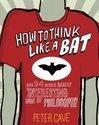 How to Think Like a Bat