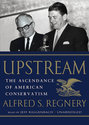 Upstream: The Ascendance of American Conservatism [With Earbuds]