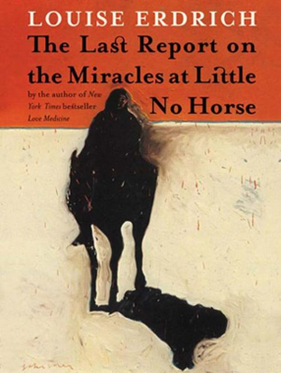 The Last Report on the Miracle at Little No Horse - Louise Erdrich