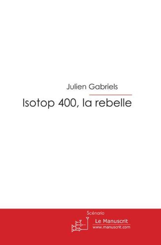 Isotop 400, la rebelle