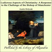 Ludicrous Aspects of Christianity: A Response to the Challenge of the Bishop of Manchester