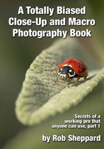 A Totally Biased Close-Up and Macro Photography Book