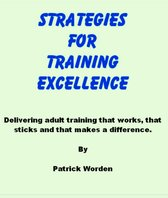 Strategies for Training Excellence: Delivering adult training that works, that sticks and that makes a difference.