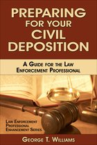 Preparing for Your Civil Deposition; A Guide for the Law Enforcement Professional