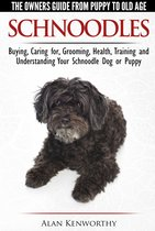 Schnoodles: The Owners Guide from Puppy to Old Age - Choosing, Caring for, Grooming, Health, Training and Understanding Your Schnoodle Dog