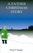 A Father Christmas Story: Being a Tale of how Father Christmas Came to be