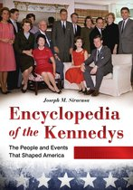 Encyclopedia of the Kennedys: The People and Events That Shaped America [3 volumes]