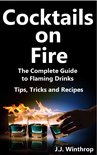 J.J. Winthrop - Cocktails on Fire: The Complete Guide to Flaming Drinks