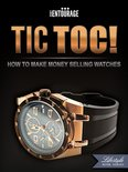 TIC TOC: How To Make Money Selling Watches