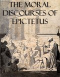 The Moral Discourses of Epictetus (Annotated)