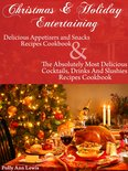 Pollyann Lewis - Christmas & Holiday Entertaining Delicious Appetizers and Snacks Recipes Cookbook AND The Absolutely Most Delicious Cocktails, Drinks And Slushies Recipes Cookbook