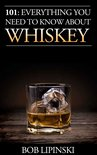 Bob Lipinski - 101: Everything You Need To Know About Whiskey