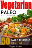 Vegetarian Paleo Cookbook 50 Easy and Delicious Recipes Volume 1