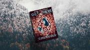 """Out there: """"Geschikt voor diegenen die het juist fijn vinden om het verhaal vanaf een afstand te bekijken"""""""