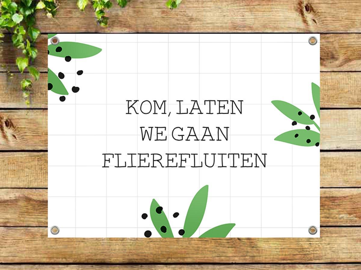 Tuinposter met quote 'Kom, laten we gaan flierefluiten' - 80x60 cm - Geluksbrengertje