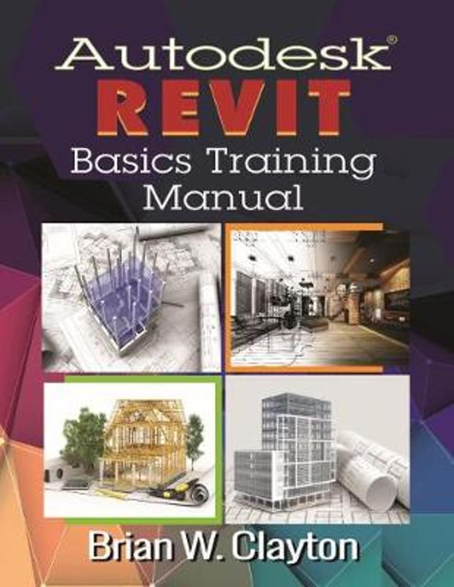 bol.com | Autodesk Revit Basics Training Manual, Brian W. Clayton |  9780831136215 | Boeken