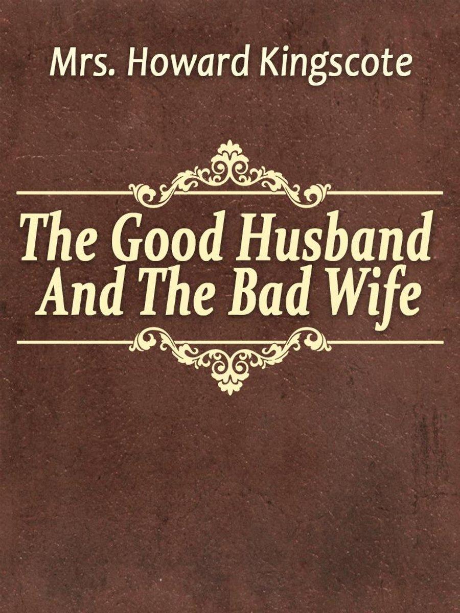 Bolcom The Good Husband And The Bad Wife Ebook Mrs Howard