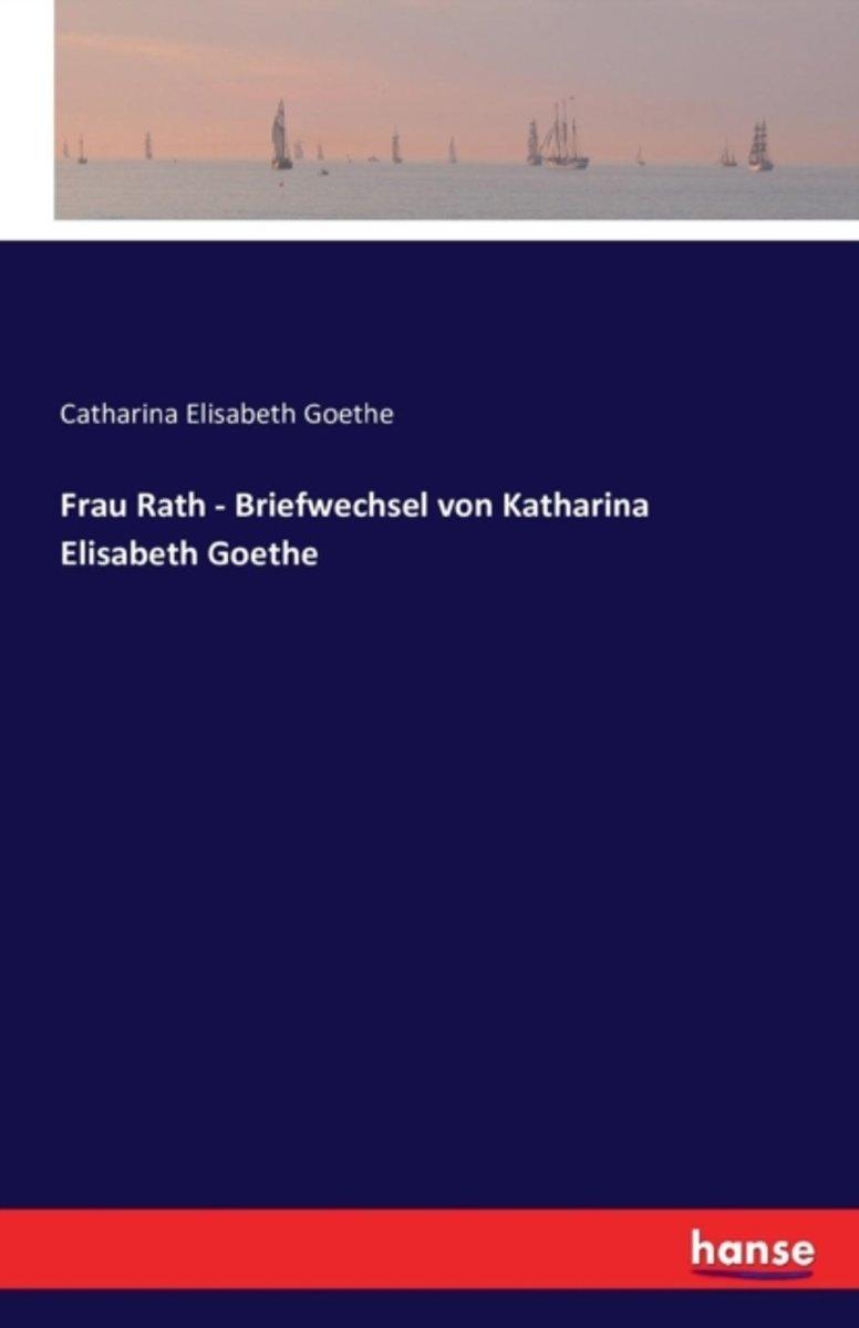 Bolcom Frau Rath Briefwechsel Von Katharina Elisabeth