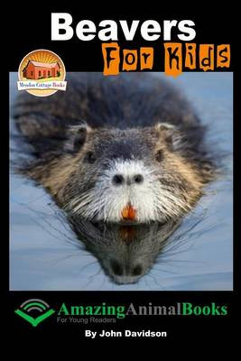 bol.com | Beavers for Kids - Amazing Animal Books for Young Readers ...