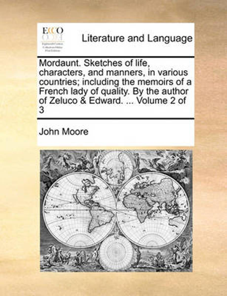 Afbeelding van product Mordaunt. Sketches of Life, Characters, and Manners, in Various Countries; Including the Memoirs of a French Lady of Quality. by the Author of Zeluco and Edward. ... Volume 2 of 3  - Professor John M