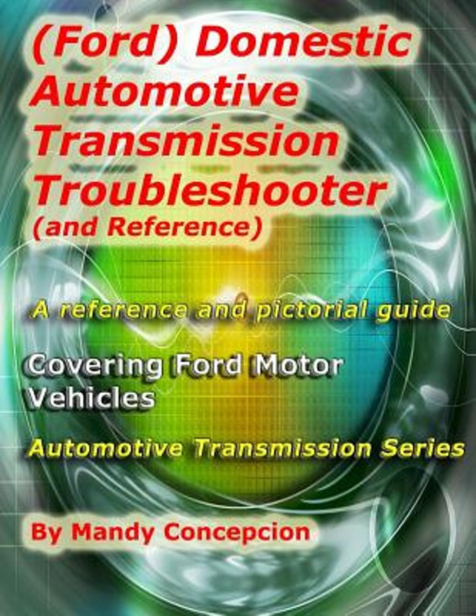 Ford Domestic Automotive Transmission Troubleshooter And 4f27e Wiring Diagram Reference 9781466392809