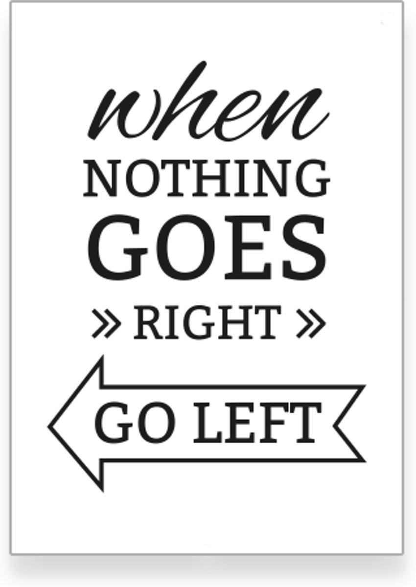 Tekst poster 30x40 cm - When nothing goes right go left - woonkamer - slaapkamer - muurdecoratie kopen