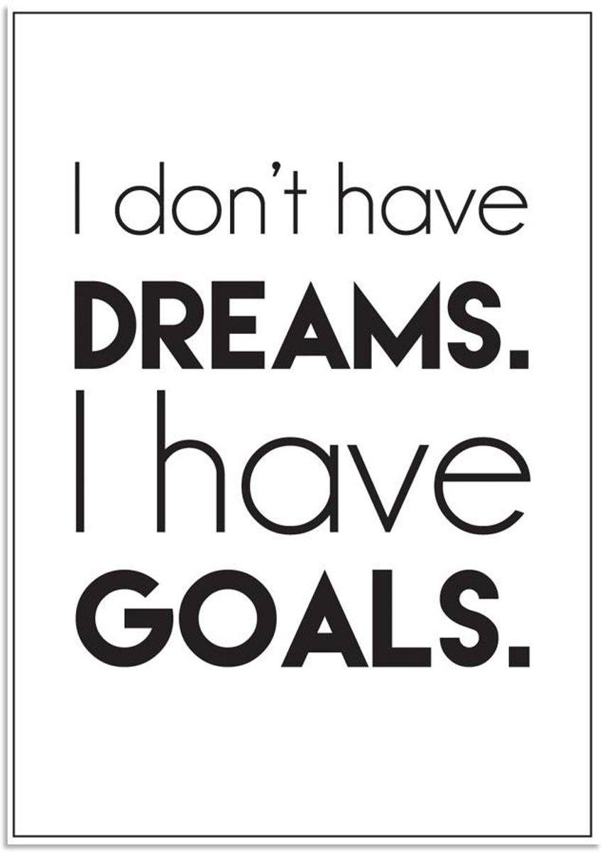 Tekst poster I don't have dreams I have goals DesignClaud - Zwart wit - A4 + fotolijst wit kopen