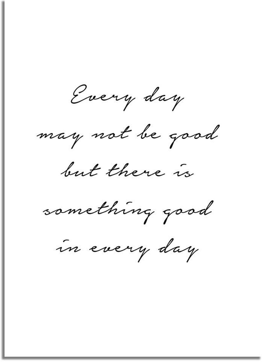 DesignClaud Every day may not be good but there is something good in every day - Tekst poster - Zwart wit poster kopen