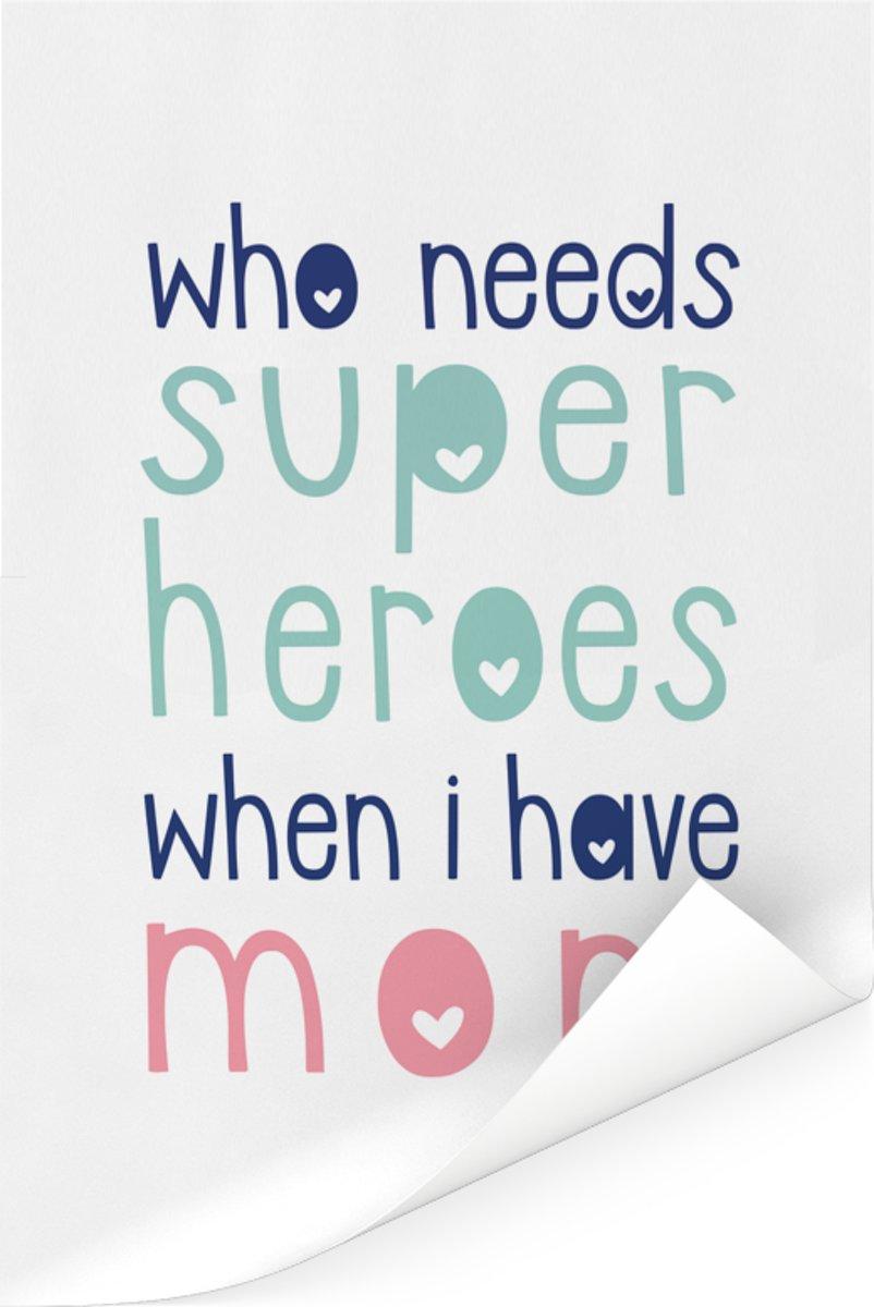 Moederdag cadeau idee voor moeder - met tekst - Who needs super heroes when I have mom Poster 120x180 cm kopen