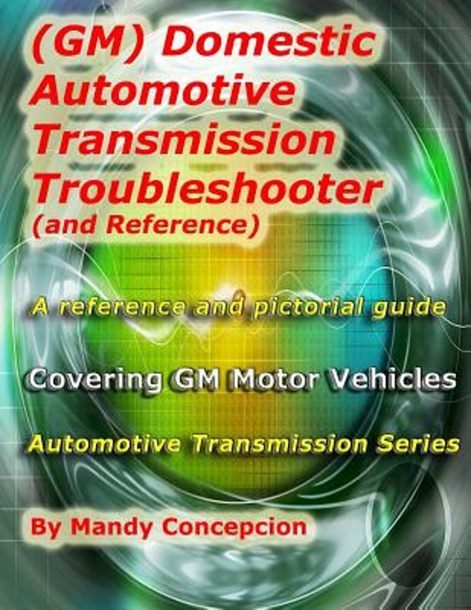 Gm Domestic Automotive Transmission Troubleshooter And 4t60e Wiring Diagram Reference 9781466390379