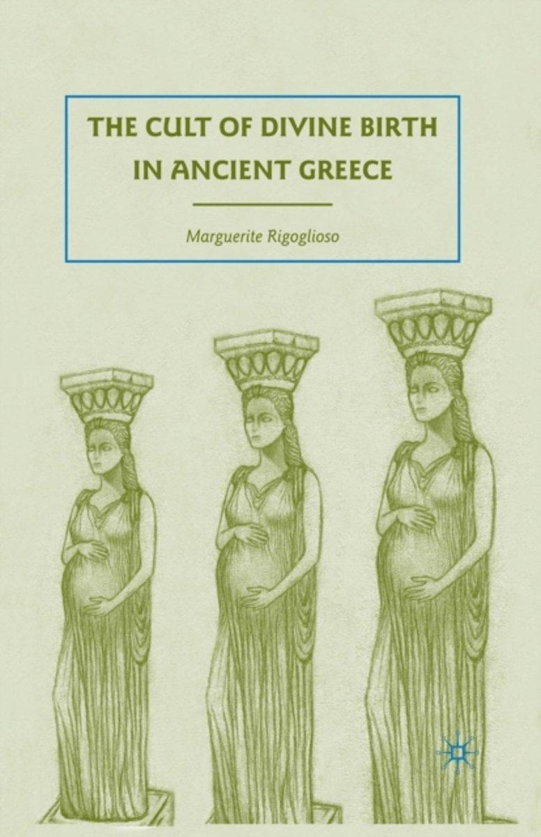 bol.com | The Cult of Divine Birth in Ancient Greece, Marguerite Rigoglioso  | 9781349378487 | Boeken