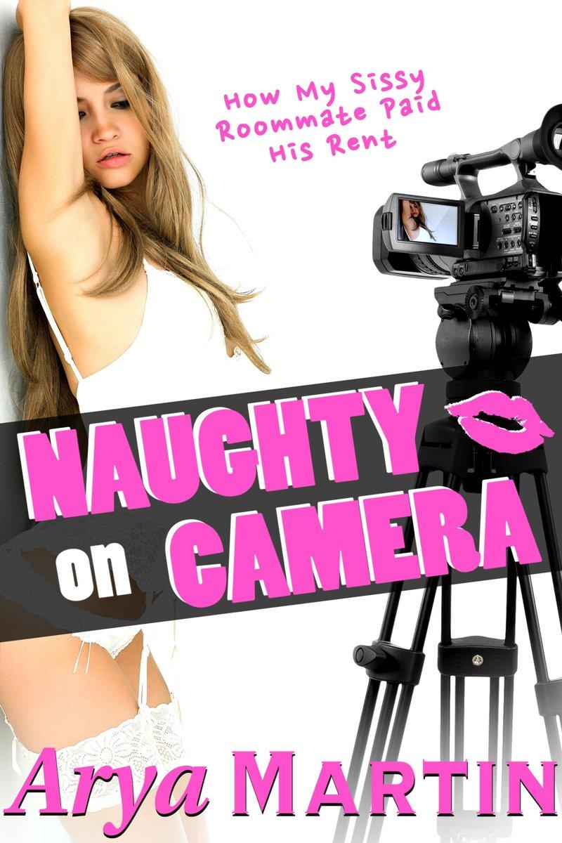 Naughty On Camera How Sissy Roommate Paid His Rent Ebook Arya Martin Jpg 800x1200 Sissy Roommate