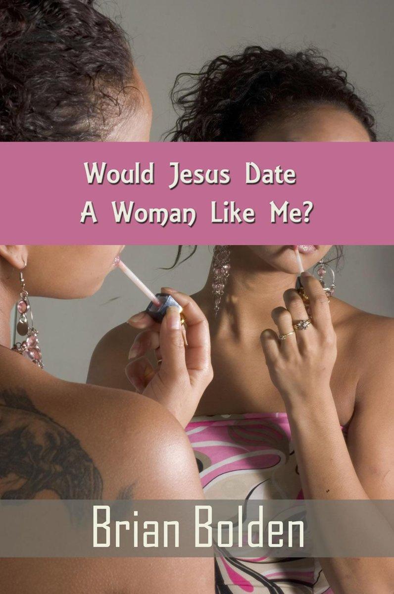 bol.com | Would Jesus Date A Woman Like Me? (ebook), Brian Bolden ...