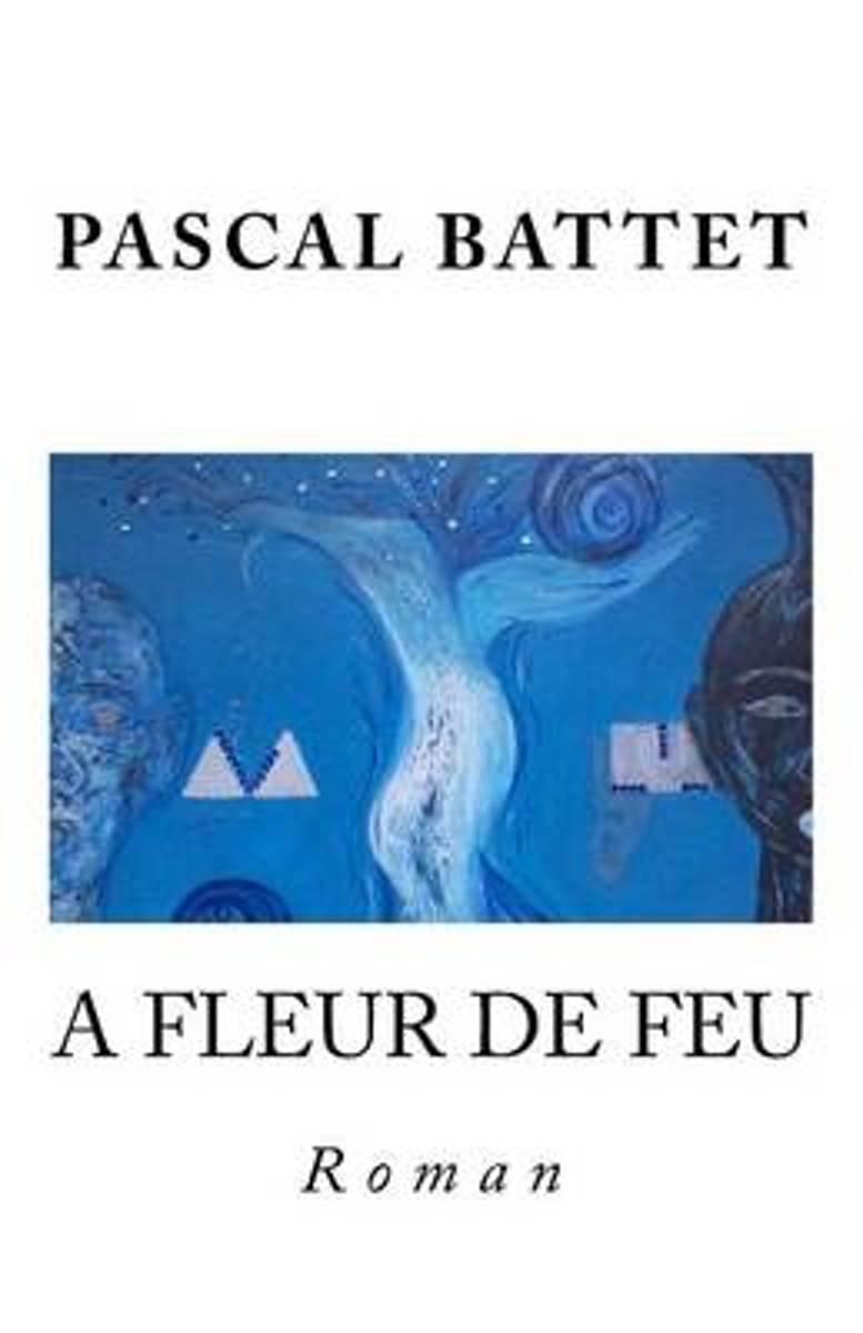 Bol Com A Fleur De Feu Pascal Battet 9781537738437 Boeken