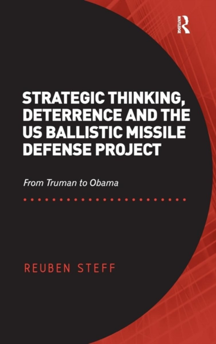 Strategic Thinking, Deterrence and the US Ballistic Missile Defense Project: From Truman to Obama