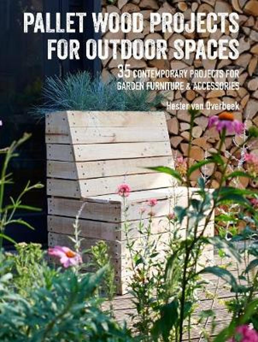 Pallet Wood Projects for Outdoor Spaces 35 contemporary projects for garden furniture /& accessories