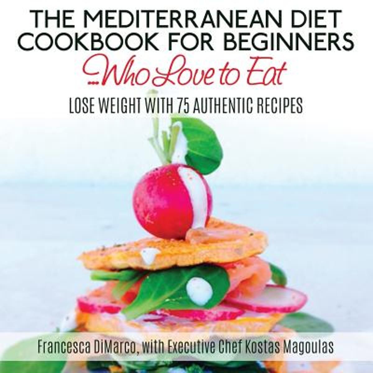 The Mediterranean Diet Cookbook For Beginnerswho Love Beginners To Eat 9781511958103