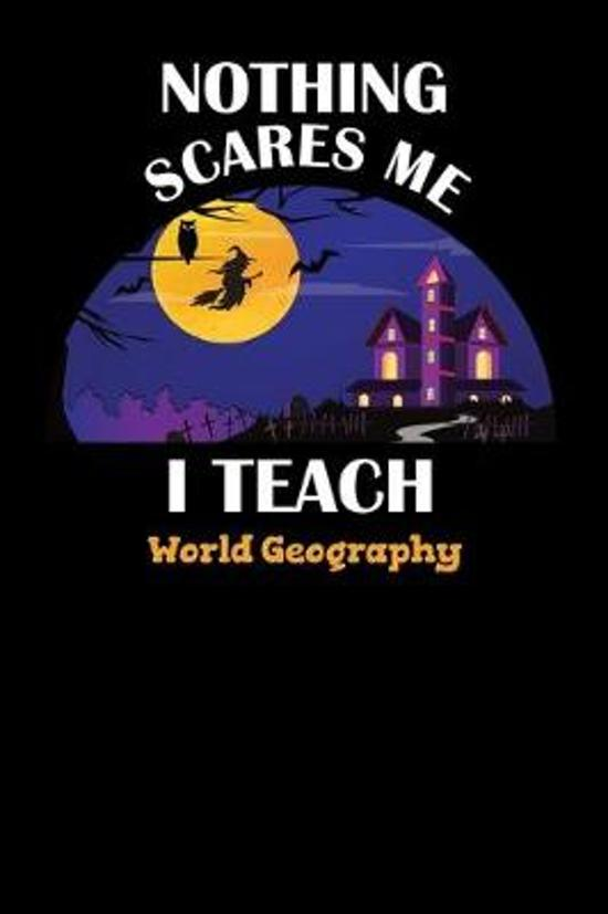 Nothing Scares Me I Teach World Geography: Halloween Planner October 2019-2020 - 6''x9'' 84 Pages Teacher Journal - Weekly and Monthly Appointment Book