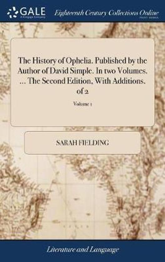 The History of Ophelia. Published by the Author of David Simple. in Two Volumes. ... the Second Edition, with Additions. of 2; Volume 1