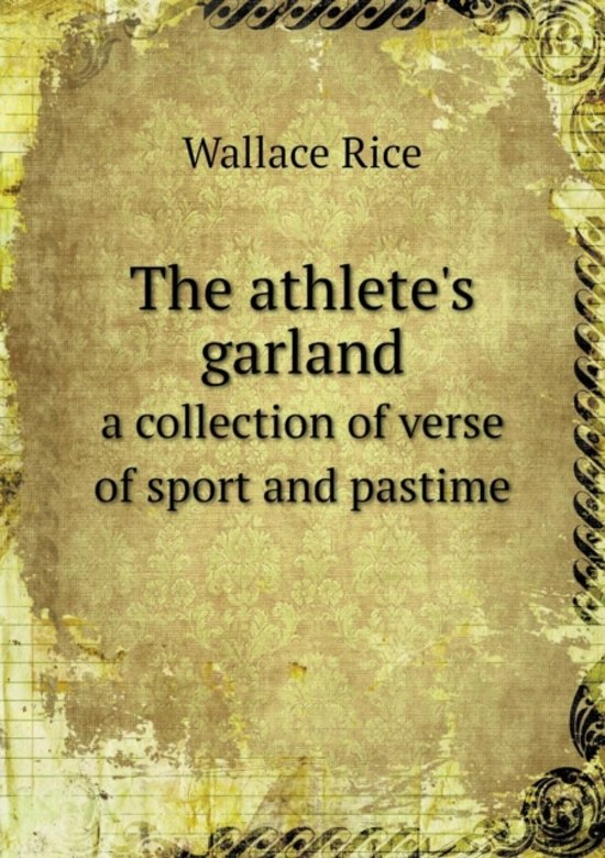 The Athlete's Garland a Collection of Verse of Sport and Pastime