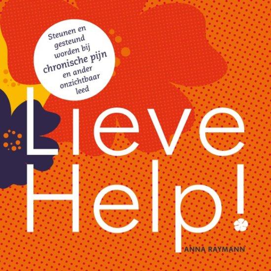 Lieve Help! Steunen en gesteund worden bij chronische pijn en ander onzichtbaar leed.