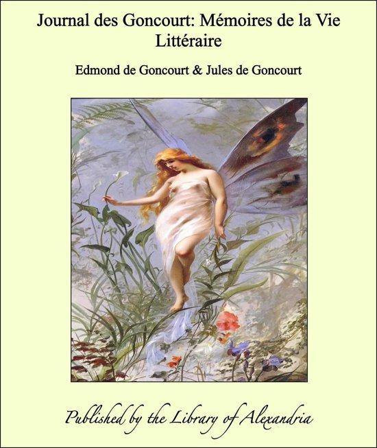 Journal des Goncourt: Mémoires de la Vie Littéraire