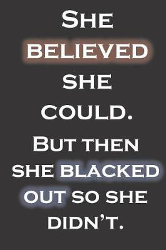 She believed she could. But then she blacked out so she didn't.
