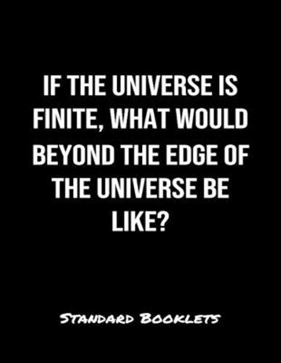 If The Universe Is Finite What Would Beyond The Edge Of The Universe Be Like?: A softcover blank lined notebook to jot down business ideas, take notes