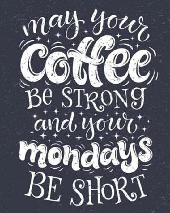 Bolcom Coffee Notebook May Your Coffee Be Strong Your Mondays