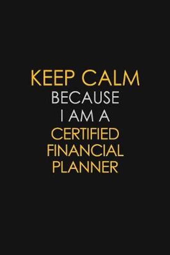 Keep Calm Because I Am A Certified Financial Planner: Motivational: 6X9 unlined 129 pages Notebook writing journal